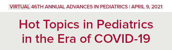 46th Annual Advances in Pediatrics: Hot Topics in Pediatrics in the Era of COVID-19 Banner